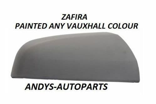 VAUXHALL ZAFIRA 05- 09 WING MIRROR COVER LH OR RH SIDE PAINT TO COLOUR OF CHOICE